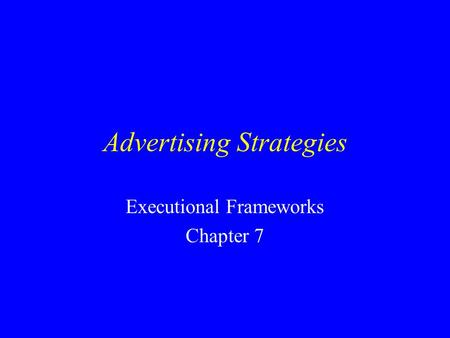 Advertising Strategies Executional Frameworks Chapter 7.