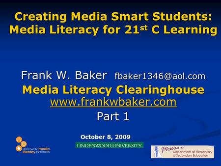 Creating Media Smart Students: Media Literacy for 21 st C Learning Frank W. Baker Media Literacy Clearinghouse