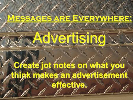 Create jot notes on what you think makes an advertisement effective.