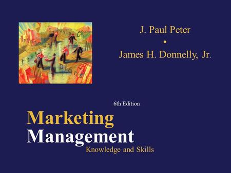 P 8-1 Marketing Management 6th Edition Knowledge and Skills J. Paul Peter James H. Donnelly, Jr.