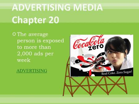  The average person is exposed to more than 2,000 ads per week ADVERTISING.