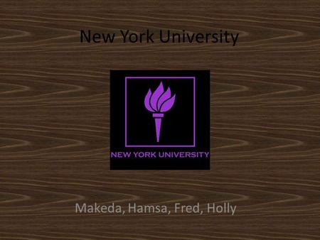 New York University Makeda, Hamsa, Fred, Holly Intro to NYU In the 90s, NYU was founded by Will Baker and Jacob Weigler. The school is located in New.