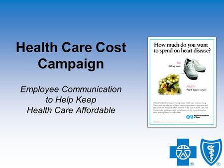 1 1 Health Care Cost Campaign Employee Communication to Help Keep Health Care Affordable.