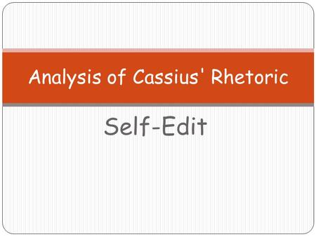 "Self-Edit Analysis of Cassius' Rhetoric. In analytical, expository writing, NEVER refer to yourself as the writer (e.g. ""In this response, I've identified."