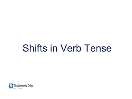 Shifts in Verb Tense NEC FACET Center. Recognizing Tense l Although most people do not need to know the names of the more complex verb tenses, recognizing.