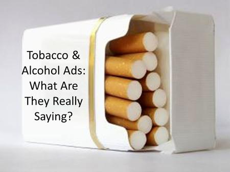Tobacco & Alcohol Ads: What Are They Really Saying?
