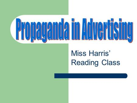 Miss Harris' Reading Class Common propaganda techniques often used in advertising Bandwagon Emotional Appeal/Loaded Words Testimonial/Expert Opinion.