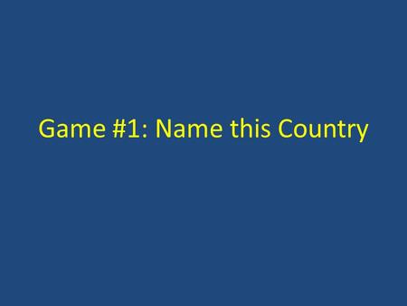 Game #1: Name this Country. Instructions Each team's task is to guess the name of a country according a set of clues Clues will appear one by one, every.
