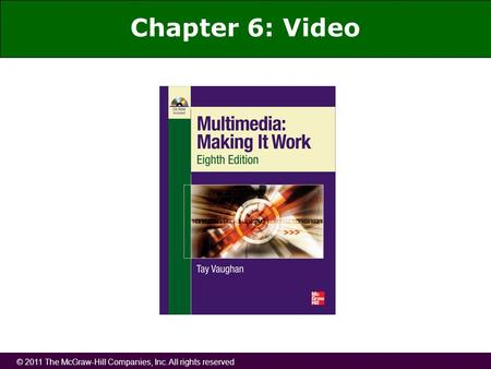 © 2011 The McGraw-Hill Companies, Inc. All rights reserved Chapter 6: Video.