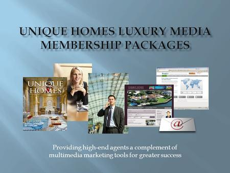 Providing high-end agents a complement of multimedia marketing tools for greater success.