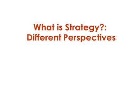 What is Strategy?: Different Perspectives