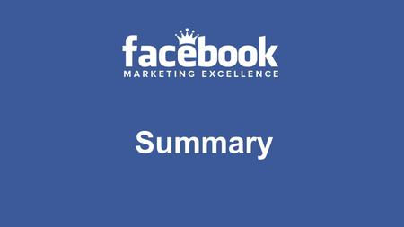 Summary. ● Facebook is the largest social network and the second biggest website in the world ● Facebook advertising is a highly versatile and flexible.