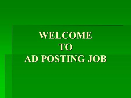WELCOME TO AD POSTING JOB. INSTRUCTIONS ON HOW TO POST FREE ADS ON INTERNET.