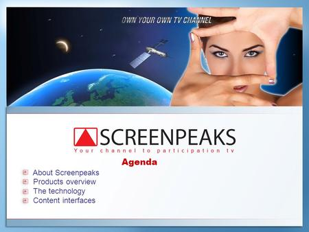 Agenda About Screenpeaks Products overview The technology Content interfaces.
