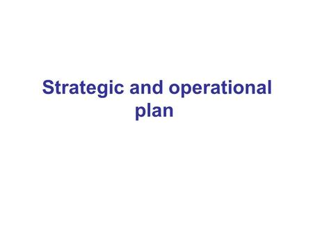 Strategic and operational plan. Planning it is a technical function that enables HSO to deal with present and anticipate the future. It involve deciding.