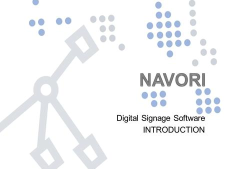 Digital Signage Software INTRODUCTION. NAVORI Software Products Controller Player Server Standard Server Enterprise Windows Manager Client Web Manager.