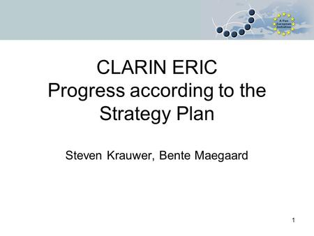 CLARIN ERIC Progress according to the Strategy Plan Steven Krauwer, Bente Maegaard 1.
