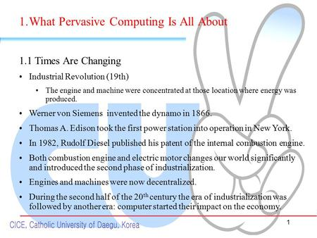 1 1.What Pervasive Computing Is All About 1.1 Times Are Changing Industrial Revolution (19th) The engine and machine were concentrated at those location.