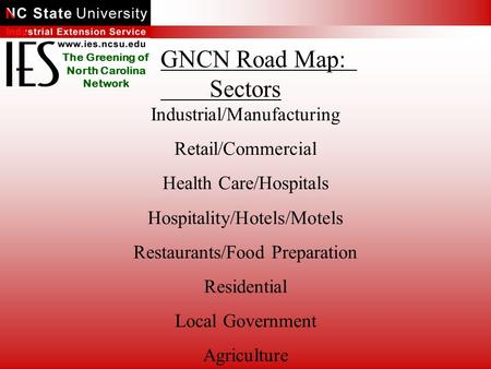 The Greening of North Carolina Network Industrial/Manufacturing Retail/Commercial Health Care/Hospitals Hospitality/Hotels/Motels Restaurants/Food Preparation.