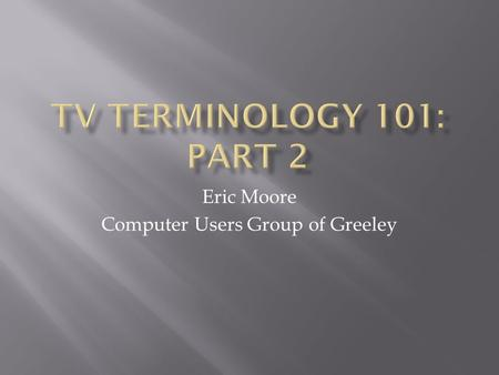 Eric Moore Computer Users Group of Greeley.  Linked to a local network or Internet  Networking may be built-in or an add-on (set-top box)  Examples.