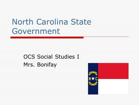 North Carolina State Government OCS Social Studies I Mrs. Bonifay.