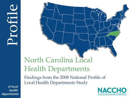 Findings from the 2008 National Profile of Local Health Departments Study North Carolina Local Health Departments.