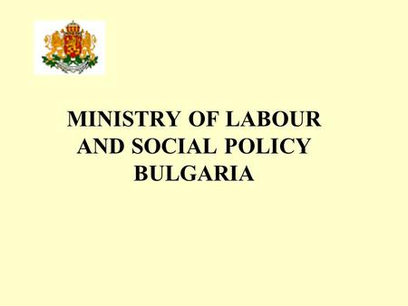 MINISTRY OF LABOUR AND SOCIAL POLICY BULGARIA. Bulgarian National Poverty Reduction and Social Exclusion Strategy, Action Plan, Joint Inclusion Memoranda.