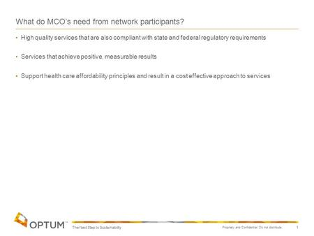Propriety and Confidential. Do not distribute. 1 What do MCO's need from network participants? High quality services that are also compliant with state.
