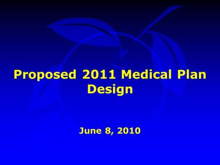 Proposed 2011 Medical Plan Design June 8, 2010.  Background  Recommended Strategy  Summary  Next Steps  Action Requested Presentation Outline.