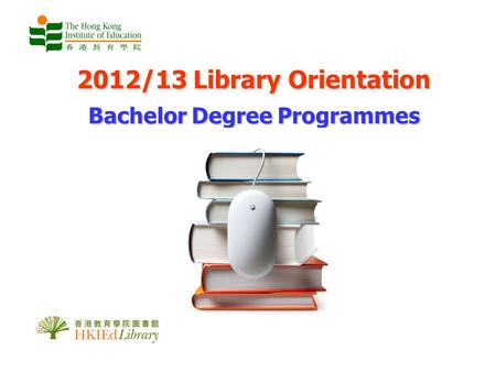 2012/13 Library Orientation Bachelor Degree Programmes.