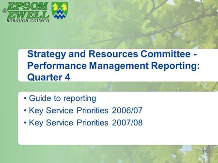 1 Strategy and Resources Committee - Performance Management Reporting: Quarter 4 Guide to reporting Key Service Priorities 2006/07 Key Service Priorities.