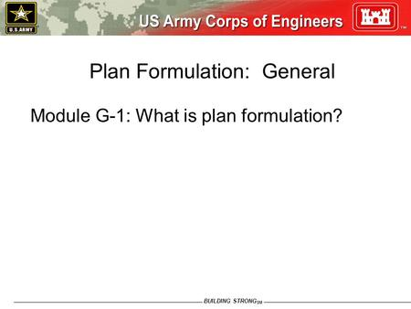 BUILDING STRONG SM Plan Formulation: General Module G-1: What is plan formulation?