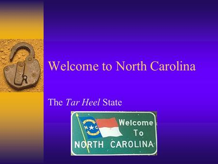 Welcome to North Carolina The Tar Heel State. Our State…..