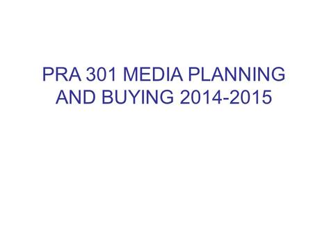 PRA 301 MEDIA PLANNING AND BUYING 2014-2015. Introduction Communication process and media Noise Source Receiver Feedback Encoding Decoding Vehicle Message.