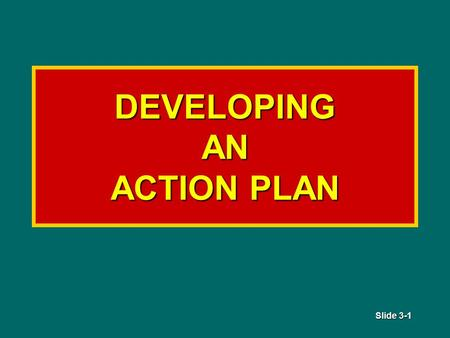 Slide 3-1 DEVELOPING AN ACTION PLAN. Slide 3-2 OBJECTIVES Given a structural fire scenario, demonstrate the ability to develop a strategy using the command.