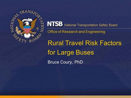 Office of Research and Engineering Rural Travel Risk Factors for Large Buses Bruce Coury, PhD.