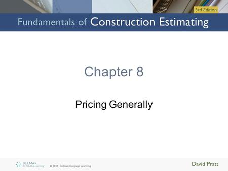 Chapter 8 Pricing Generally. Objectives Upon completion of this chapter, you will be able to: –Describe the general process of pricing a construction.