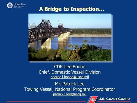 1 A Bridge to Inspection… CDR Lee Boone Chief, Domestic Vessel Division Mr. Patrick Lee Towing Vessel, National Program Coordinator.