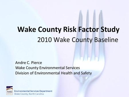 Environmental Services Department Wake County, North Carolina Andre C. Pierce Wake County Environmental Services Division of Environmental Health and Safety.