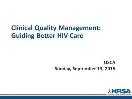 Clinical Quality Management: Guiding Better HIV Care USCA Sunday, September 13, 2015.