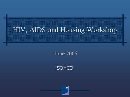 HIV, AIDS and Housing Workshop June 2006 SOHCO. Sohco  Introduction to Sohco, which is a start up social housing company operating in several South Africa.