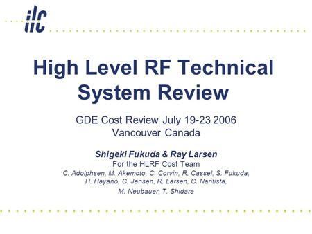 High Level RF Technical System Review GDE Cost Review July 19-23 2006 Vancouver Canada Shigeki Fukuda & Ray Larsen For the HLRF Cost Team C. Adolphsen,