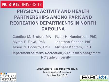 PHYSICAL ACTIVITY AND HEALTH PARTNERSHIPS AMONG PARK AND RECREATION DEPARTMENTS IN NORTH CAROLINA Candice M. Bruton, MA Myron F. Floyd, PhD Jason N. Bocarro,