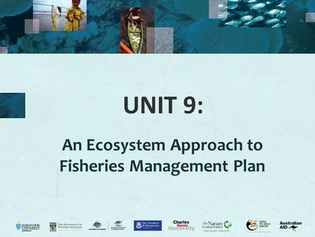 UNIT 9: An Ecosystem Approach to Fisheries Management Plan.