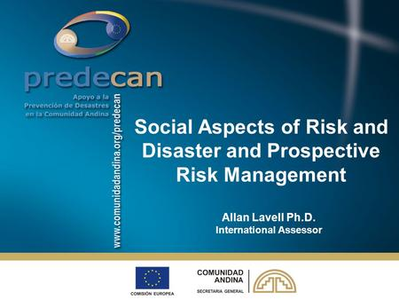 Allan Lavell Ph.D. International Assessor Social Aspects of Risk and Disaster and Prospective Risk Management.