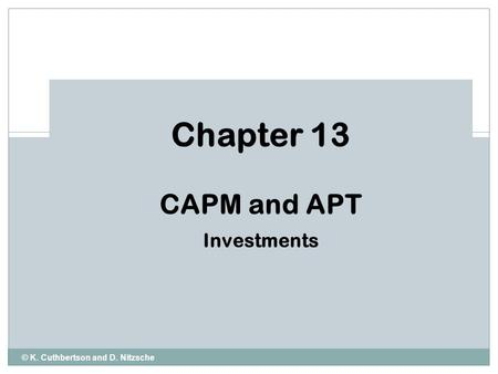 © K. Cuthbertson and D. Nitzsche Chapter 13 CAPM and APT Investments.