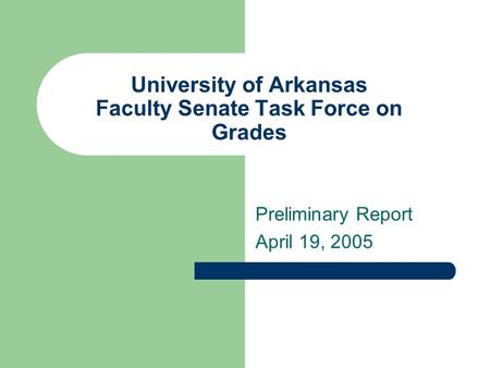 University of Arkansas Faculty Senate Task Force on Grades Preliminary Report April 19, 2005.