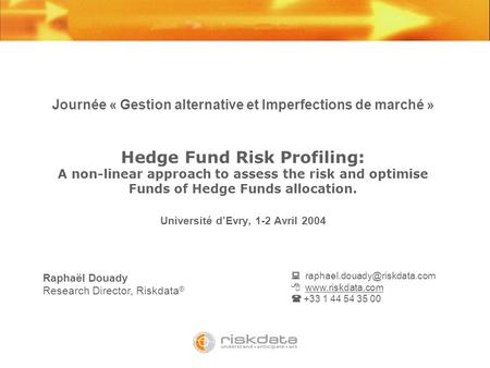 Journée « Gestion alternative et Imperfections de marché » Hedge Fund Risk Profiling: A non-linear approach to assess the risk and optimise Funds of Hedge.