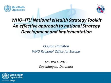 WHO–ITU National eHealth Strategy Toolkit An effective approach to national Strategy Development and Implementation Clayton Hamilton WHO Regional Office.