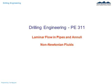 Drilling Engineering Prepared by: Tan Nguyen Drilling Engineering - PE 311 Laminar Flow in Pipes and Annuli Non-Newtonian Fluids.